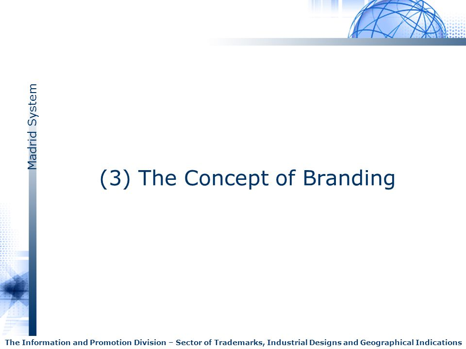 Madrid System The Information and Promotion Division – Sector of Trademarks, Industrial Designs and Geographical Indications (3) The Concept of Brandi