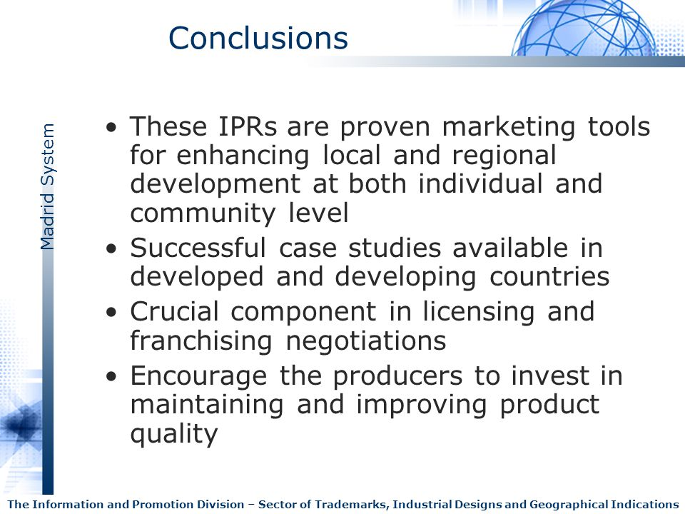 Madrid System The Information and Promotion Division – Sector of Trademarks, Industrial Designs and Geographical Indications Conclusions These IPRs ar