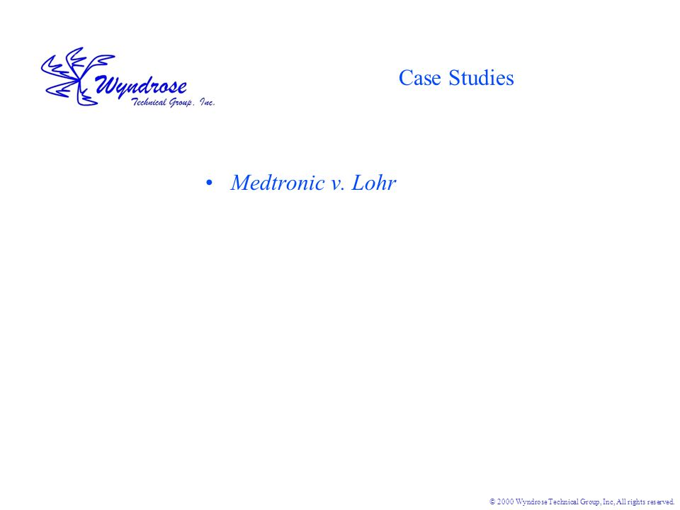 © 2000 Wyndrose Technical Group, Inc, All rights reserved. Case Studies Medtronic v. Lohr