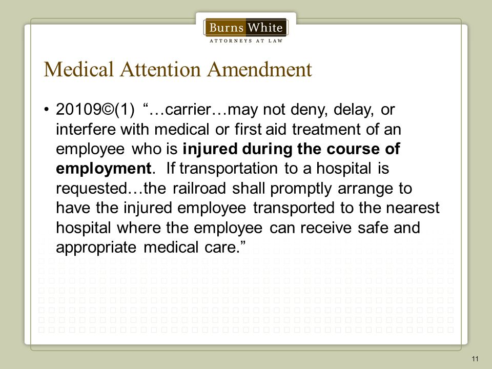 Medical Attention Amendment 20109©(1) …carrier…may not deny, delay, or interfere with medical or first aid treatment of an employee who is injured during the course of employment.