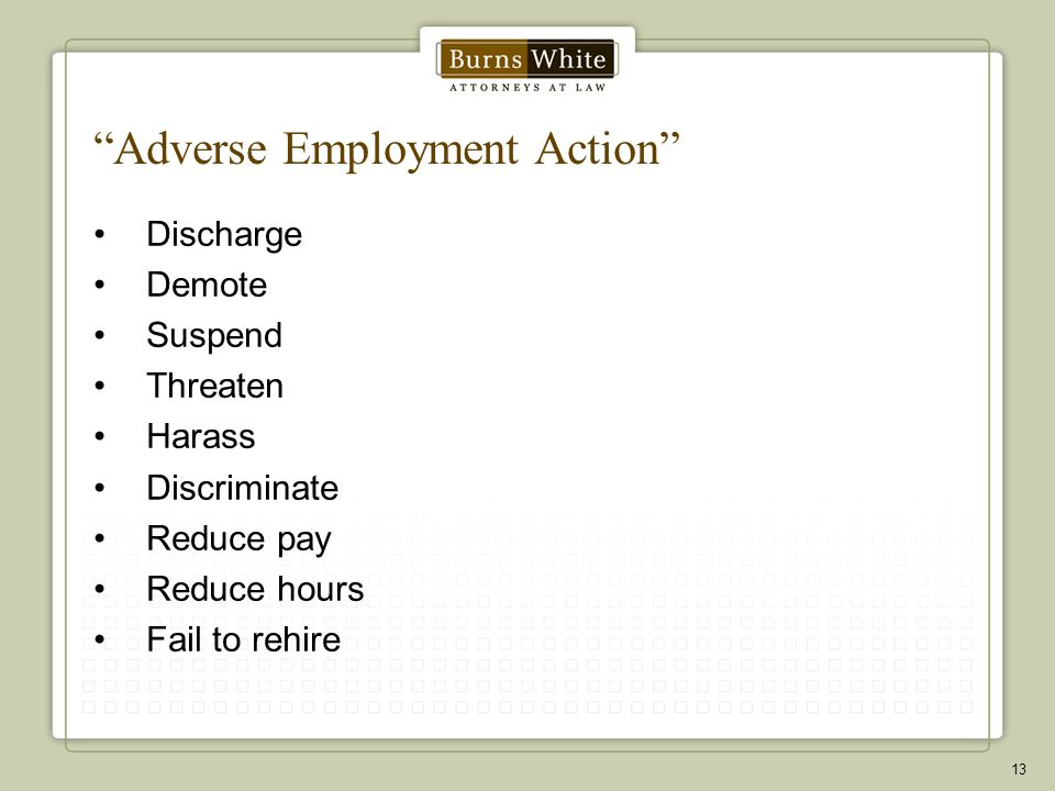 """""""Adverse Employment Action"""" Discharge Demote Suspend Threaten Harass Discriminate Reduce pay Reduce hours Fail to rehire 13"""