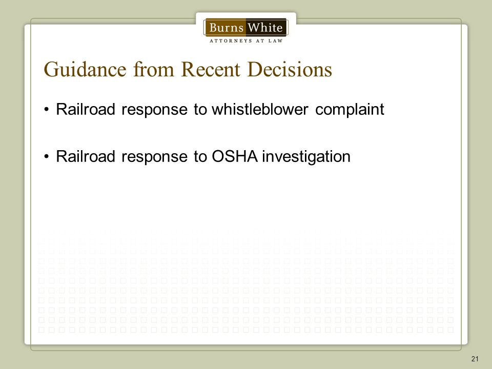 Guidance from Recent Decisions Railroad response to whistleblower complaint Railroad response to OSHA investigation 21