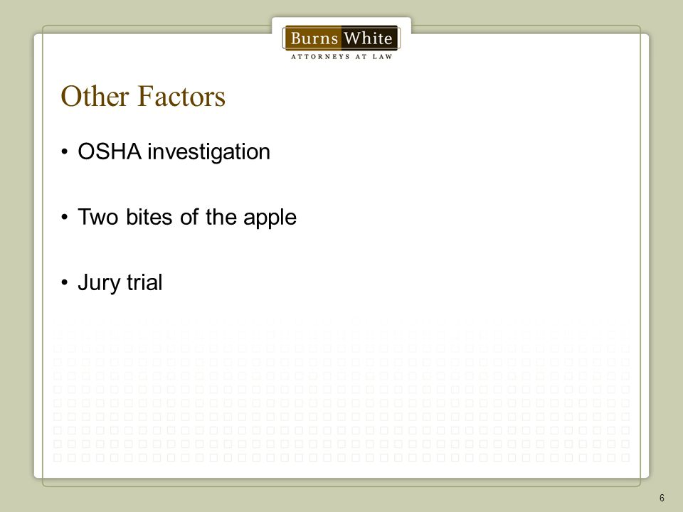 Other Factors OSHA investigation Two bites of the apple Jury trial 6