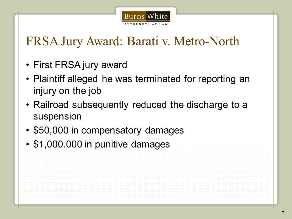 FRSA Jury Award: Barati v. Metro-North First FRSA jury award Plaintiff alleged he was terminated for reporting an injury on the job Railroad subsequen