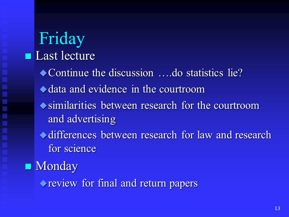 Friday n Last lecture u Continue the discussion ….do statistics lie.