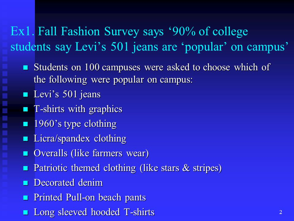 Ex1. Fall Fashion Survey says '90% of college students say Levi's 501 jeans are 'popular' on campus' n Students on 100 campuses were asked to choose w