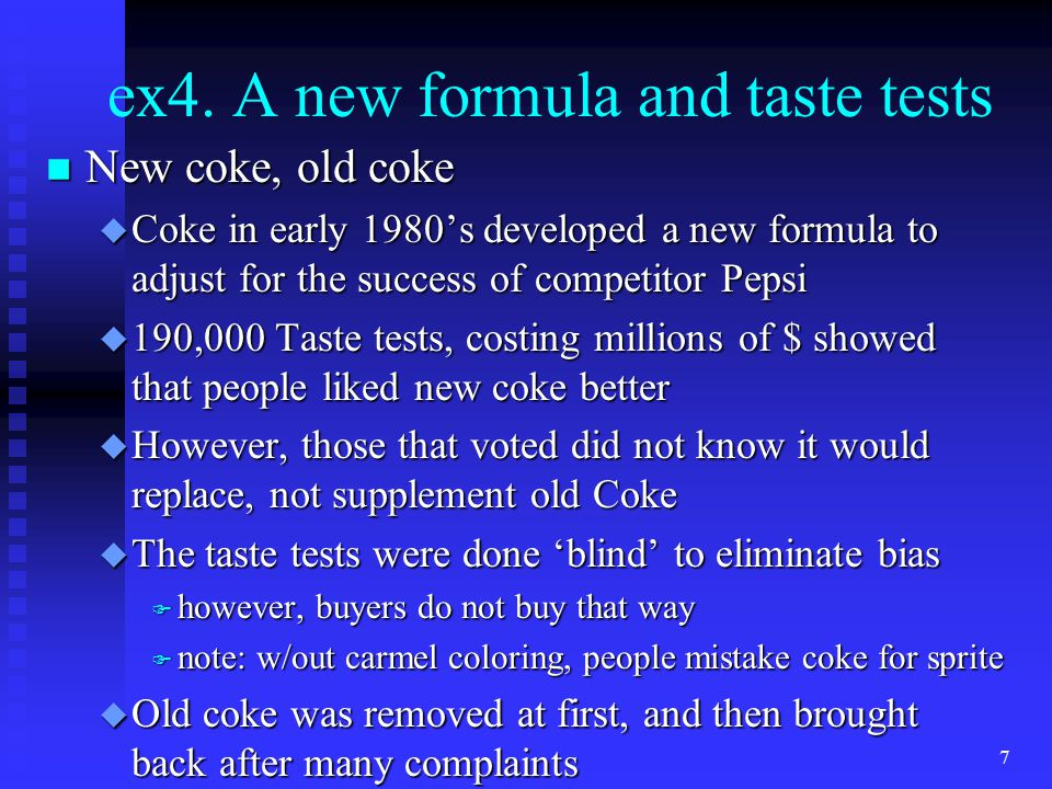 ex4. A new formula and taste tests n New coke, old coke u Coke in early 1980's developed a new formula to adjust for the success of competitor Pepsi u