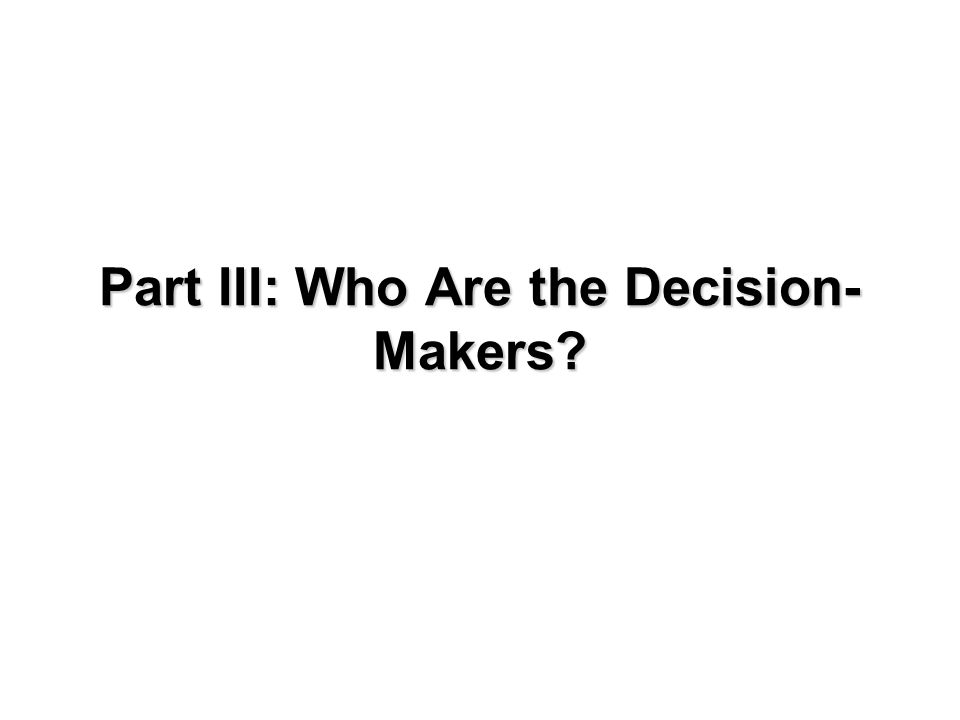 Part III: Who Are the Decision- Makers