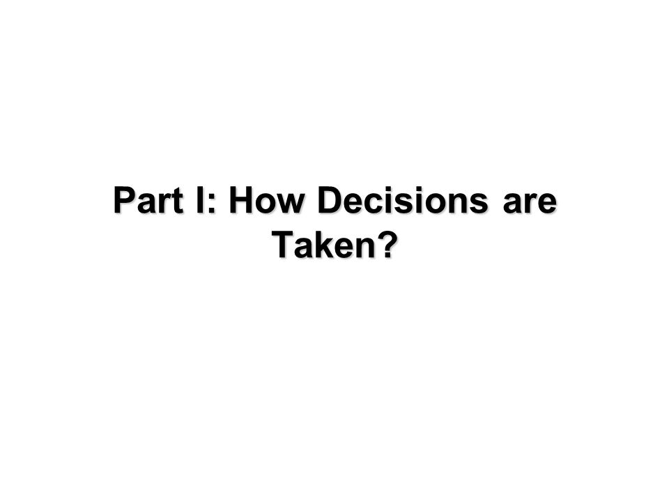 Part I: How Decisions are Taken