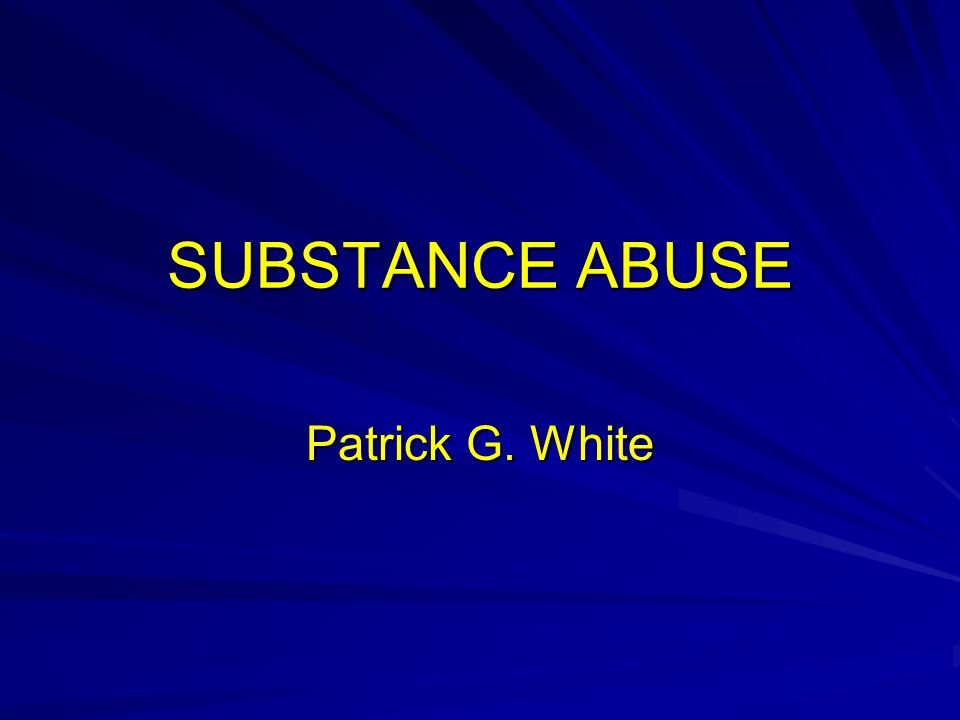 SUBSTANCE ABUSE Patrick G. White