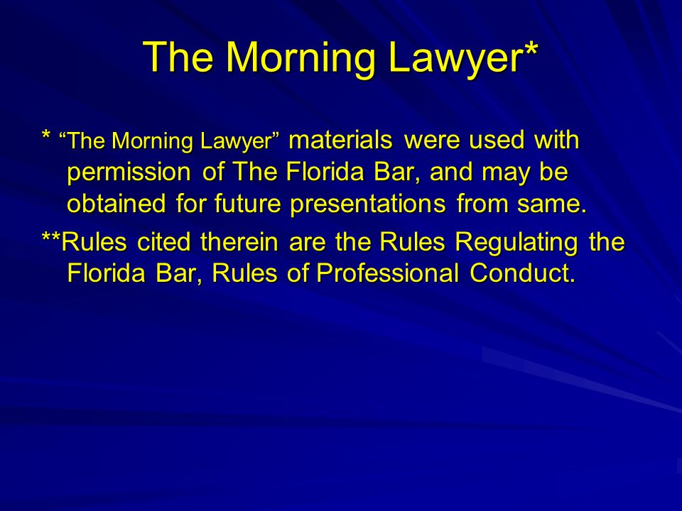 The Morning Lawyer* * The Morning Lawyer materials were used with permission of The Florida Bar, and may be obtained for future presentations from same.