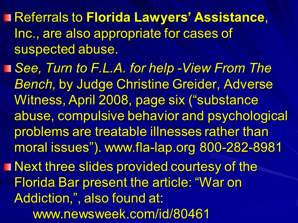 Referrals to Florida Lawyers' Assistance, Inc., are also appropriate for cases of suspected abuse.