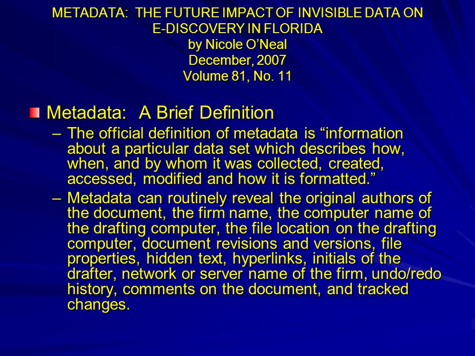 METADATA: THE FUTURE IMPACT OF INVISIBLE DATA ON E-DISCOVERY IN FLORIDA by Nicole O'Neal December, 2007 Volume 81, No.