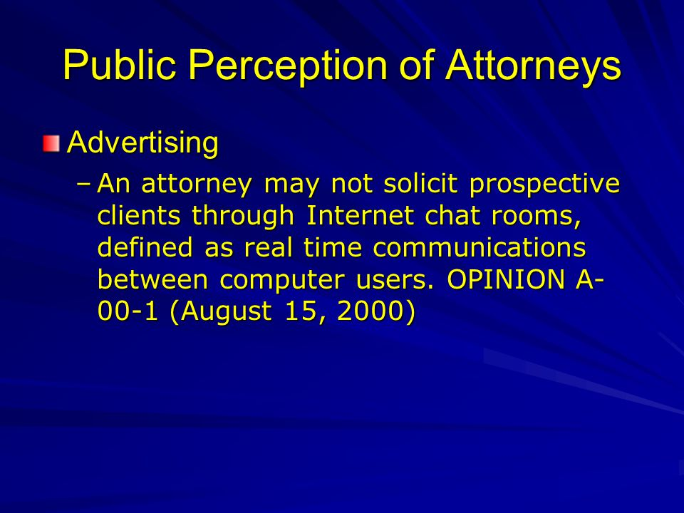 Public Perception of Attorneys Advertising –An attorney may not solicit prospective clients through Internet chat rooms, defined as real time communications between computer users.