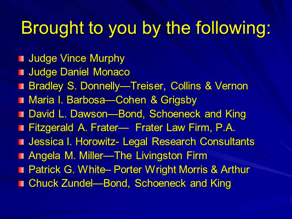 Brought to you by the following: Judge Vince Murphy Judge Daniel Monaco Bradley S.