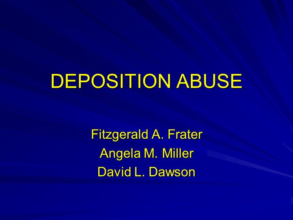 DEPOSITION ABUSE Fitzgerald A. Frater Angela M. Miller David L. Dawson