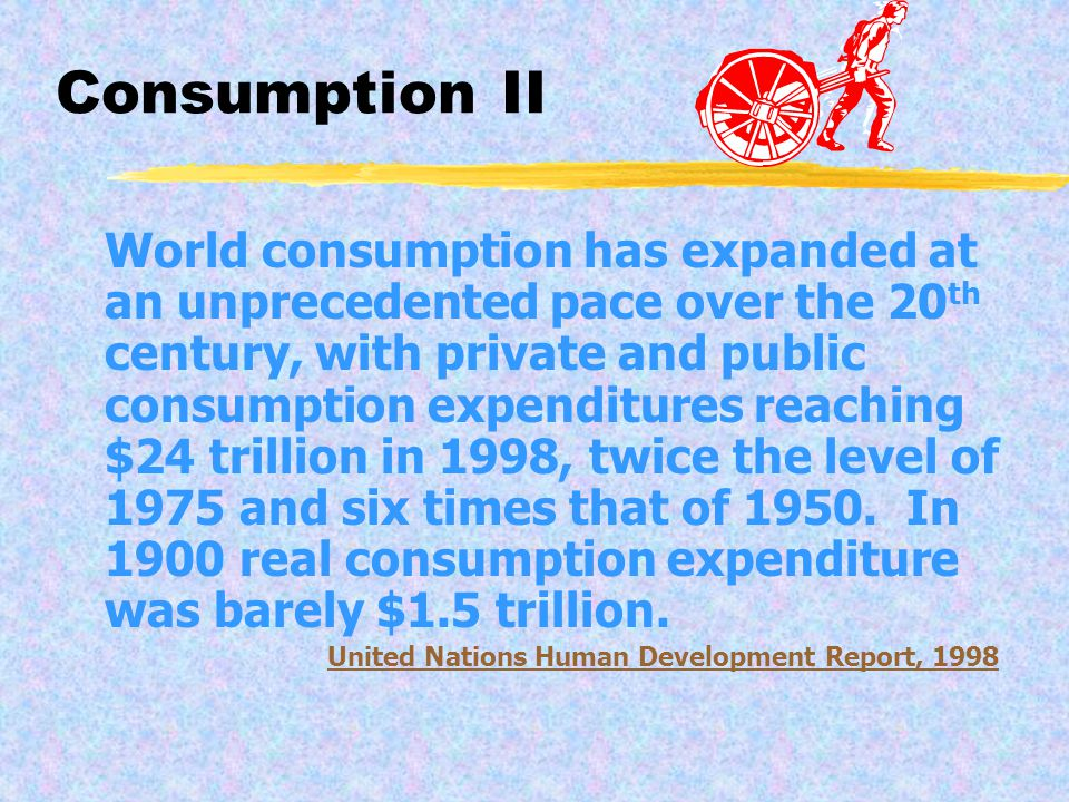 Ever-expanding consumption puts strains on the environment – Emissions and wastes that pollute the earth and destroy ecosystems, and growing depletion and degradations of renewable resources that undermines livelihoods.