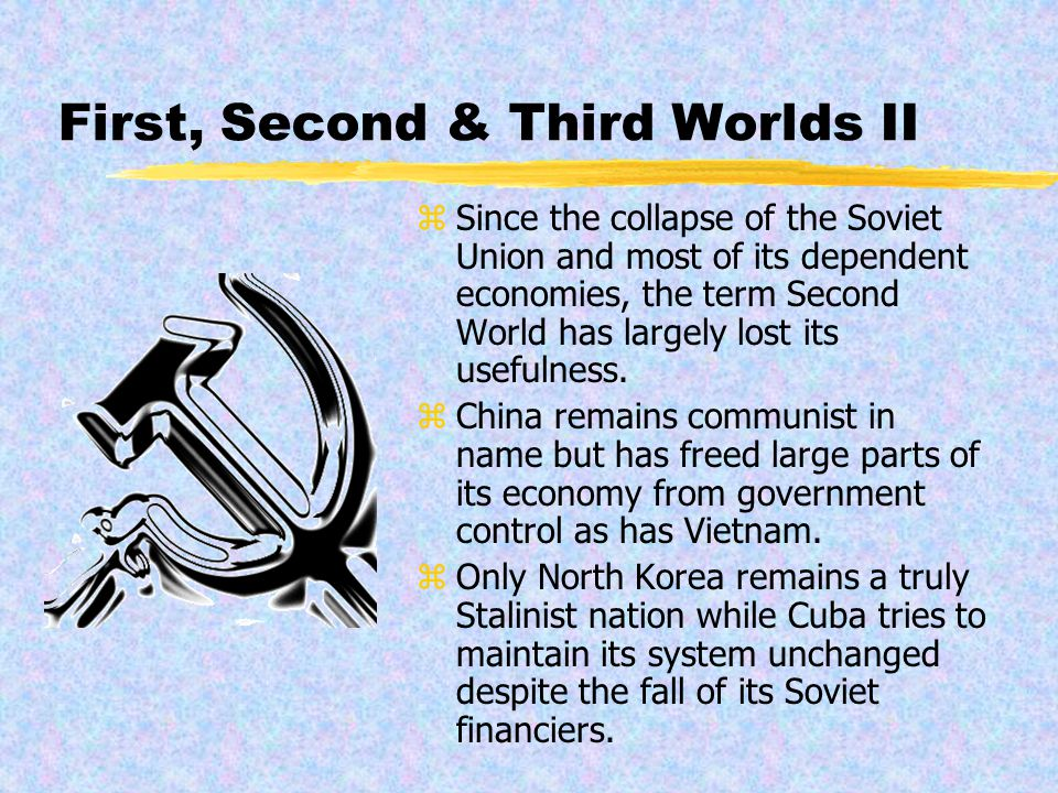 First, Second & Third Worlds z Various terms are used to differentiate between rich and poor countries.