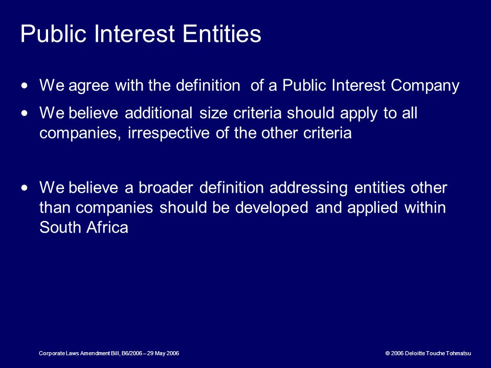 © 2006 Deloitte Touche Tohmatsu Corporate Laws Amendment Bill, B6/2006 – 29 May 2006 Attendance by Auditor at AGM The obligation on auditor to amend and answer questions relating to the conduct of the audit is too broad, lack definition and does not carry adequate legal protection Section should be removed