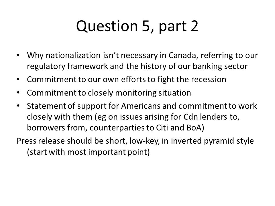 Question 5, part 2 Why nationalization isn't necessary in Canada, referring to our regulatory framework and the history of our banking sector Commitme