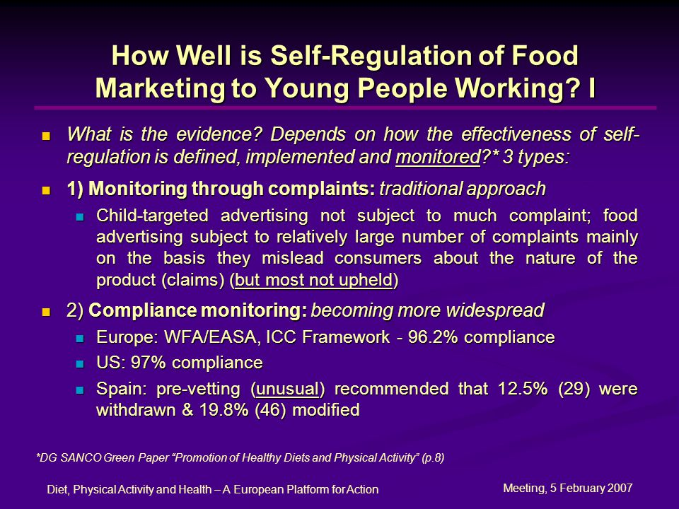 Meeting, 5 February 2007 Diet, Physical Activity and Health – A European Platform for Action How Well is Self-Regulation of Food Marketing to Young People Working.