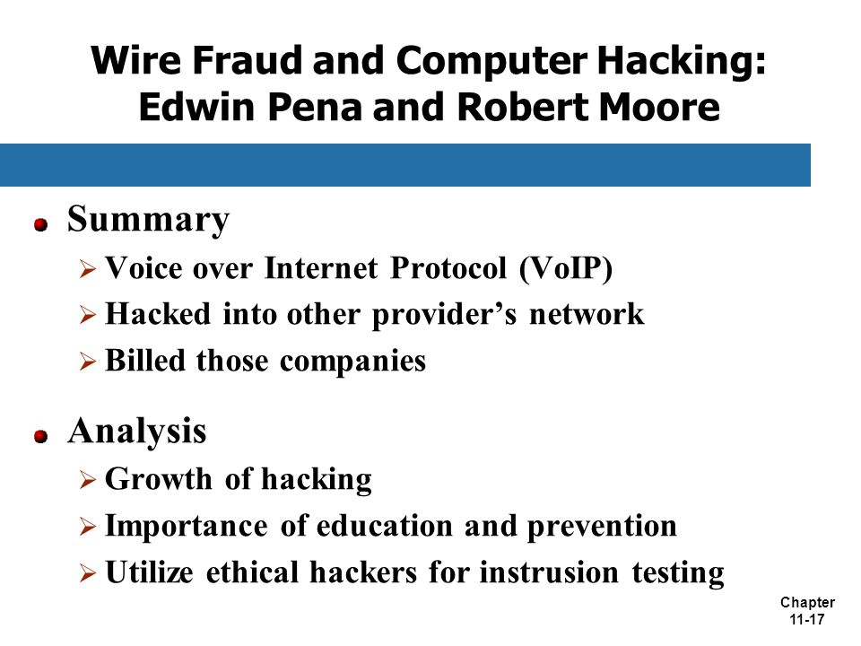 Chapter 11-17 Wire Fraud and Computer Hacking: Edwin Pena and Robert Moore Summary  Voice over Internet Protocol (VoIP)  Hacked into other provider'