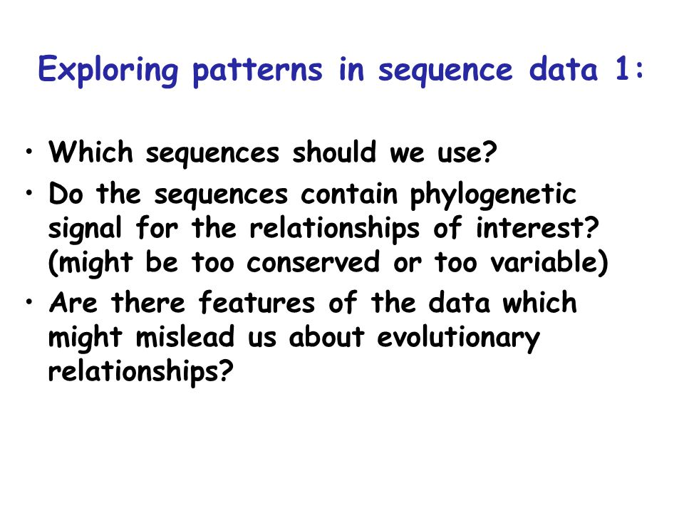 Which sequences should we use? Do the sequences contain phylogenetic signal for the relationships of interest? (might be too conserved or too variable