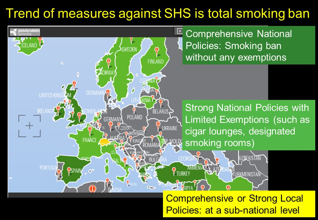 Trend of measures against SHS is total smoking ban Comprehensive National Policies: Smoking ban without any exemptions Comprehensive or Strong Local P