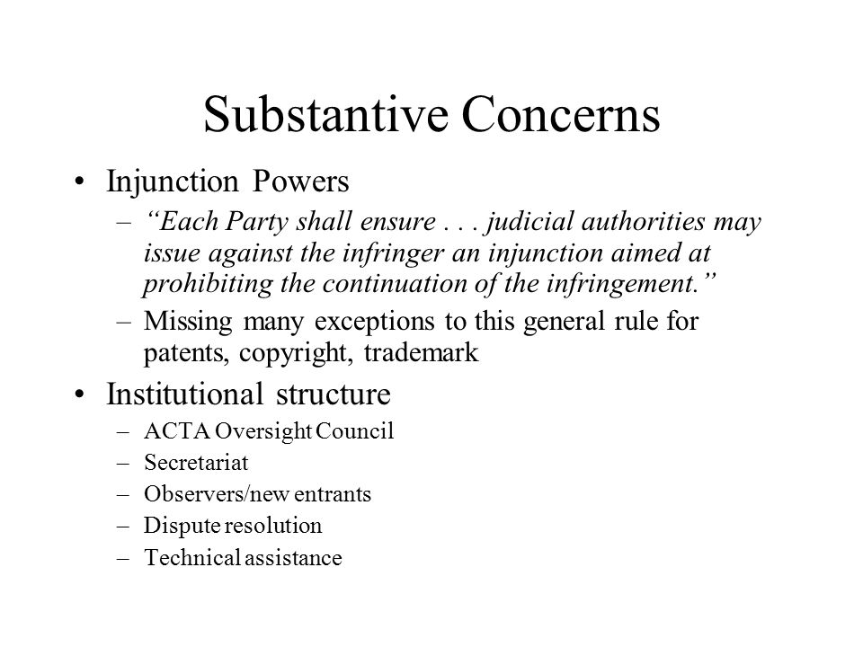 "Substantive Concerns Injunction Powers –""Each Party shall ensure... judicial authorities may issue against the infringer an injunction aimed at prohib"