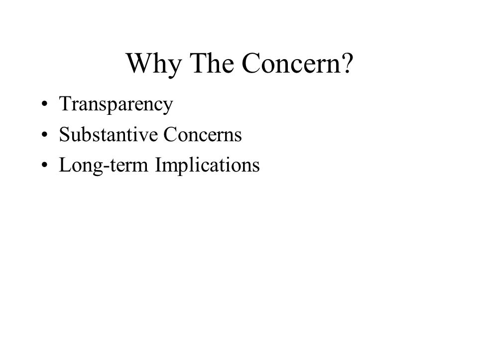 Why The Concern? Transparency Substantive Concerns Long-term Implications
