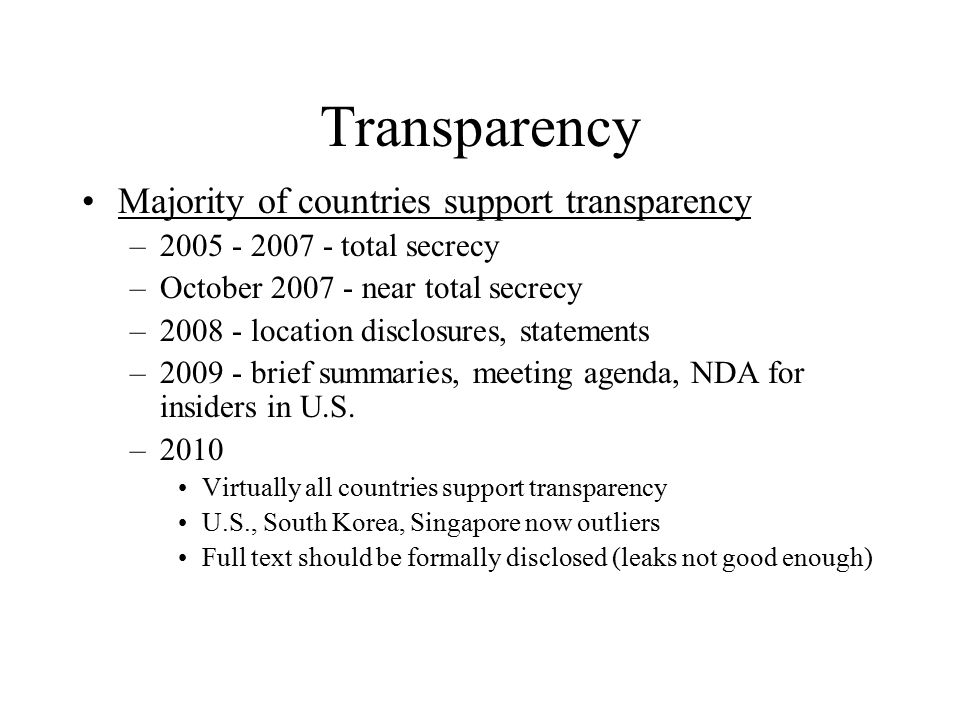 Transparency Majority of countries support transparency –2005 - 2007 - total secrecy –October 2007 - near total secrecy –2008 - location disclosures,