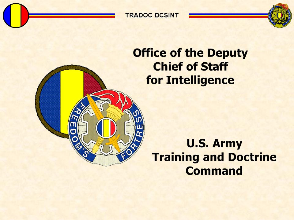Previous Slide TRADOC DCSINT Office of the Deputy Chief of Staff for Intelligence U.S. Army Training and Doctrine Command TRADOC DCSINT