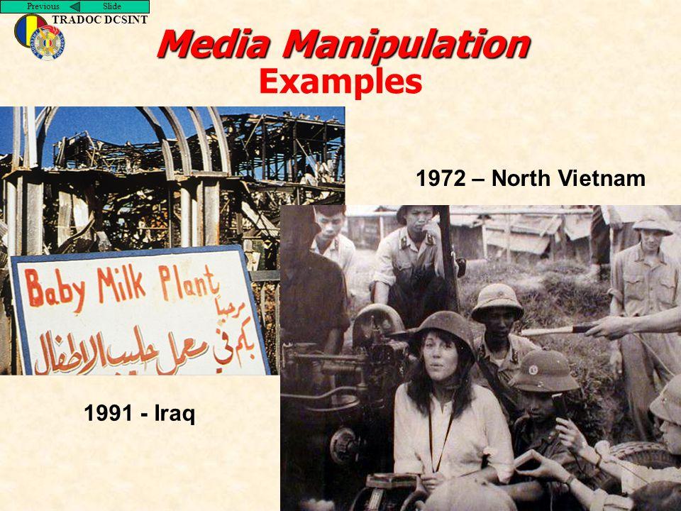 Previous Slide TRADOC DCSINT 1991 - Iraq 1972 – North Vietnam Media Manipulation Media Manipulation Examples