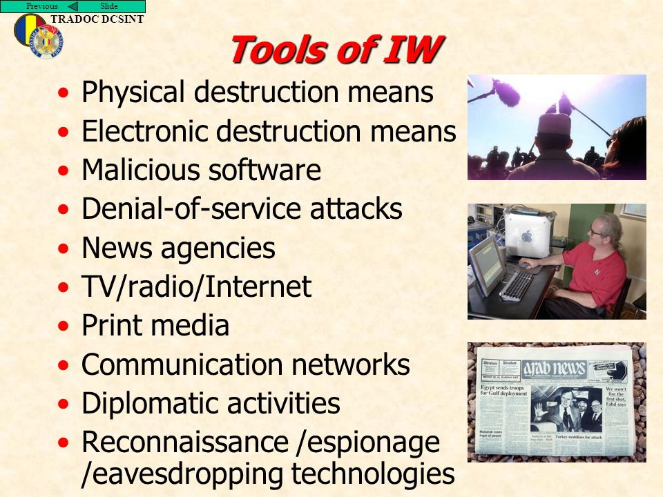 Previous Slide TRADOC DCSINT Tools of IW Physical destruction means Electronic destruction means Malicious software Denial-of-service attacks News age
