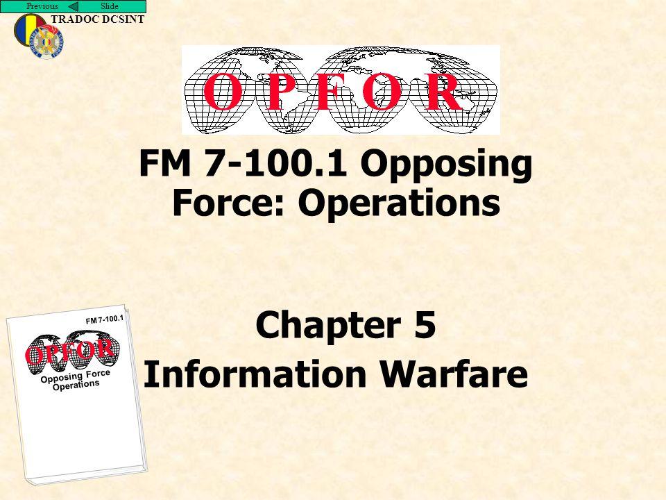 Previous Slide TRADOC DCSINT Opposing Force Operations FM 7-100.1 OPFOR FM 7-100.1 Opposing Force: Operations Chapter 5 Information Warfare