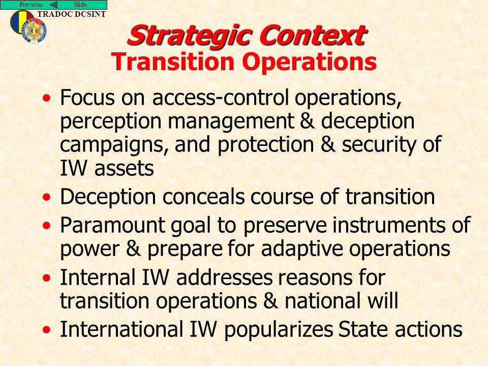 Previous Slide TRADOC DCSINT Strategic Context Strategic Context Transition Operations Focus on access-control operations, perception management & dec