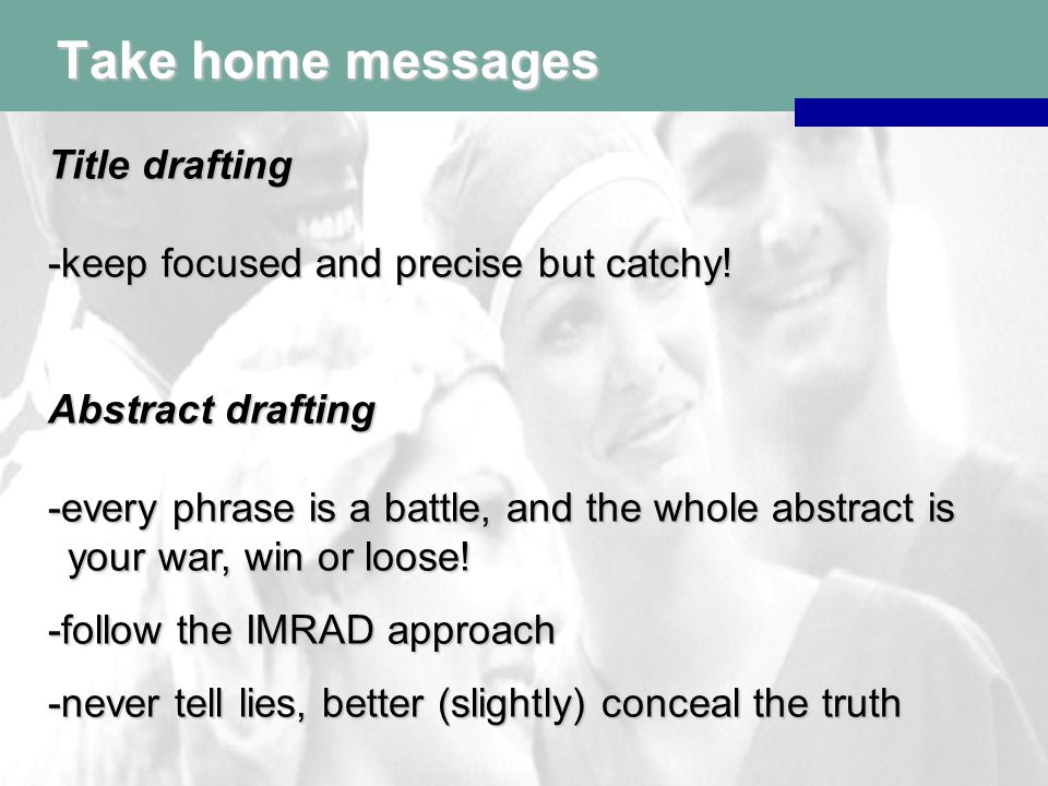 Take home messages Title drafting -keep focused and precise but catchy.