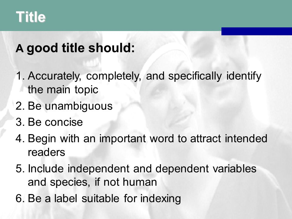 Title ^Avoid: –Too scholarly or too cute titles –Subtitles, whenever possible –Acronyms –Roman numerals –Abbreviations –Noun clusters Complement fixation laboratory technique for adult rhesus monkey antigen isolation ^Don't use jargon ^Keep word order simple