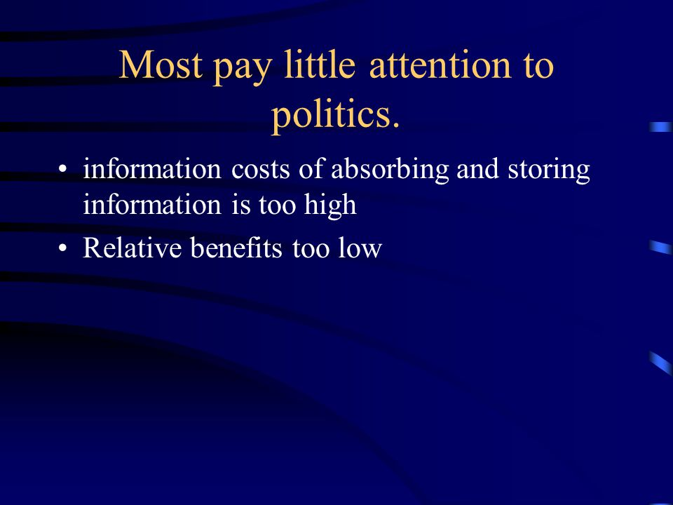 Most pay little attention to politics.