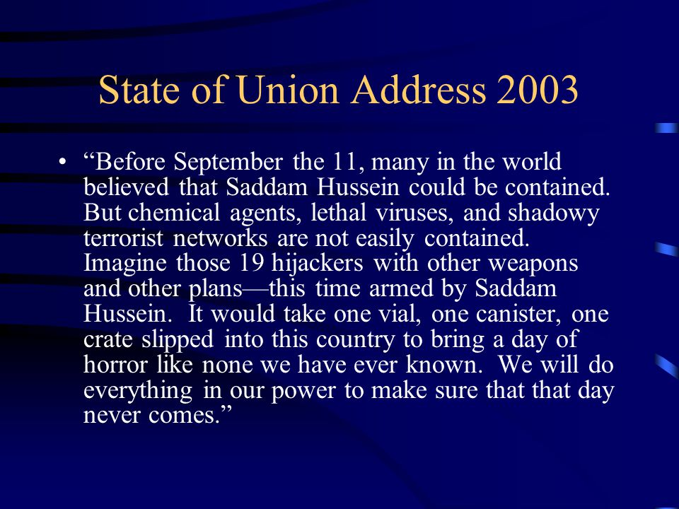 State of Union Address 2003 Before September the 11, many in the world believed that Saddam Hussein could be contained.