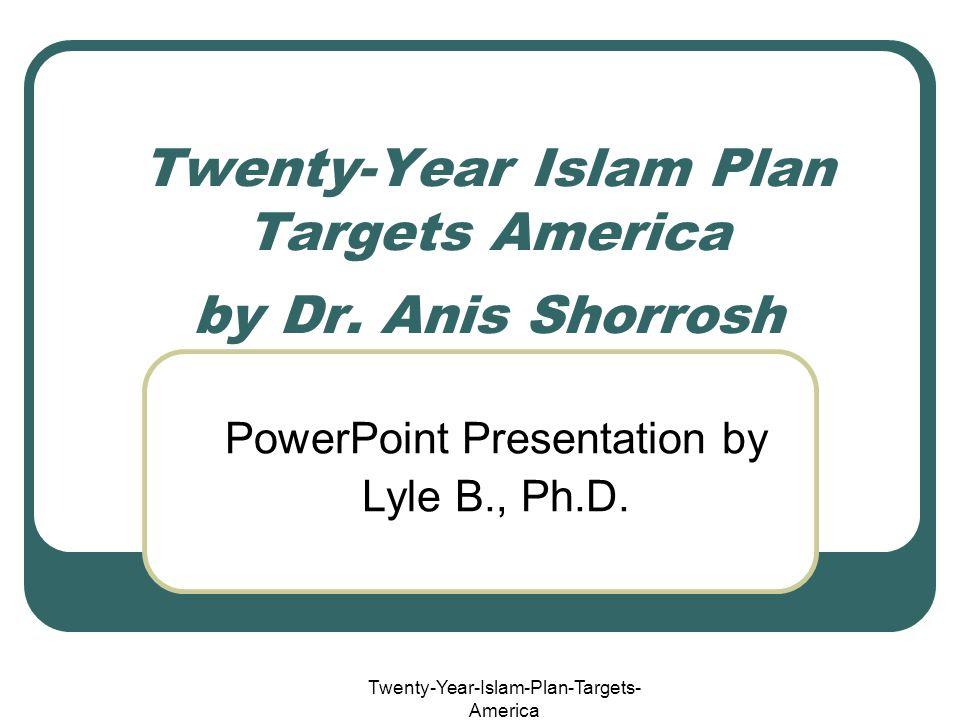 Twenty-Year-Islam-Plan-Targets- America Twenty-Year Islam Plan Targets America by Dr. Anis Shorrosh PowerPoint Presentation by Lyle B., Ph.D.