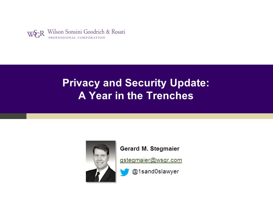 Privacy and Security Update: A Year in the Trenches Gerard M.