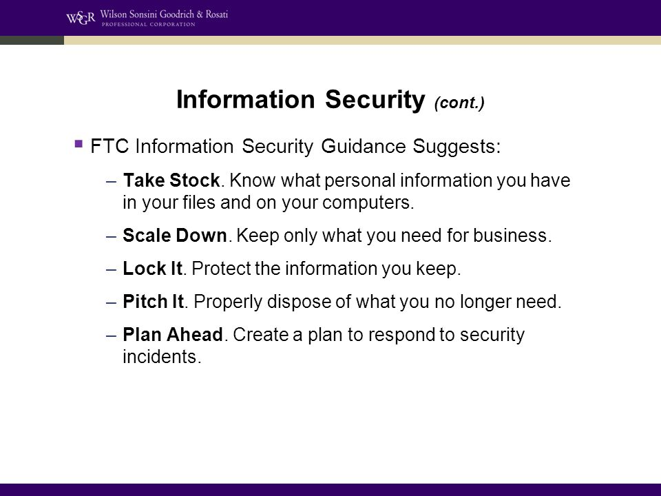 Information Security (cont.)  FTC Information Security Guidance Suggests: –Take Stock.