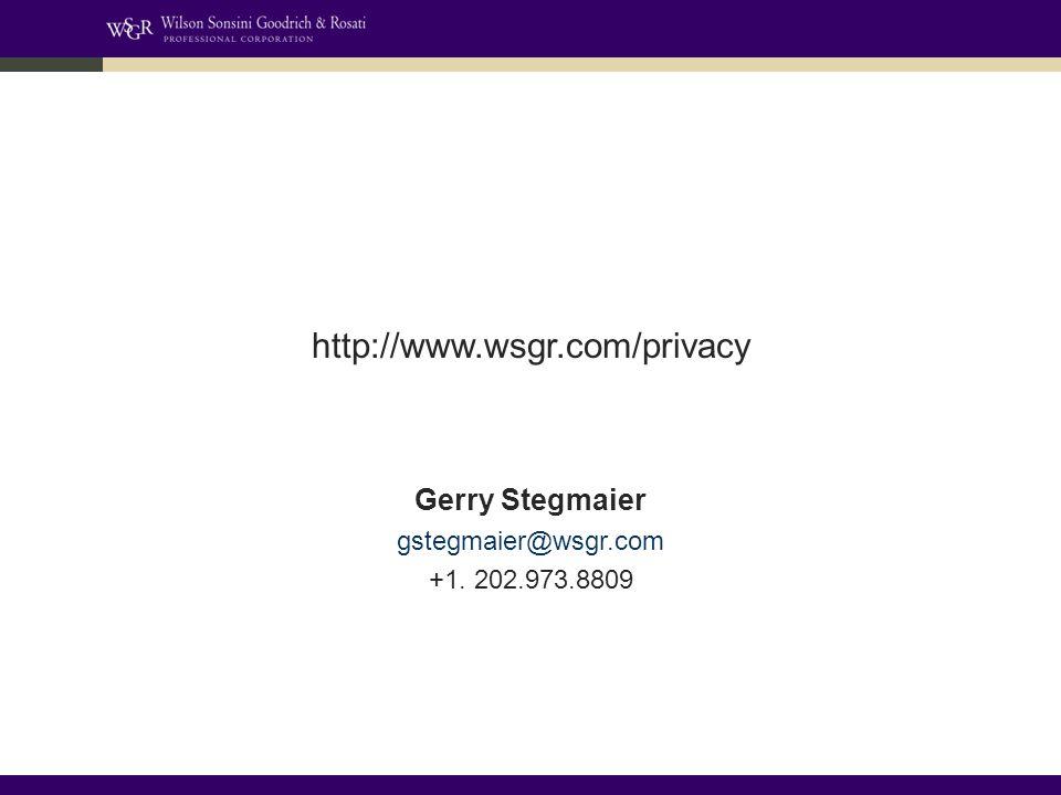 Gerry Stegmaier gstegmaier@wsgr.com +1. 202.973.8809 http://www.wsgr.com/privacy