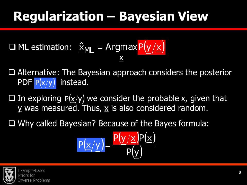 Example-Based Priors for Inverse Problems 8 Regularization – Bayesian View  ML estimation:  Why called Bayesian.