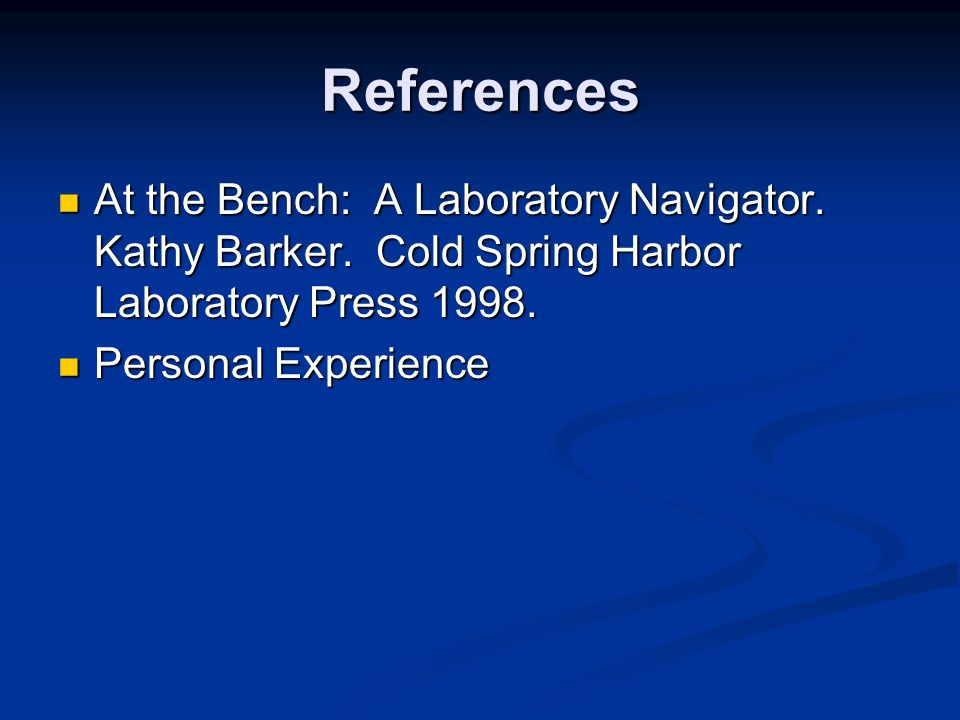References At the Bench: A Laboratory Navigator. Kathy Barker.