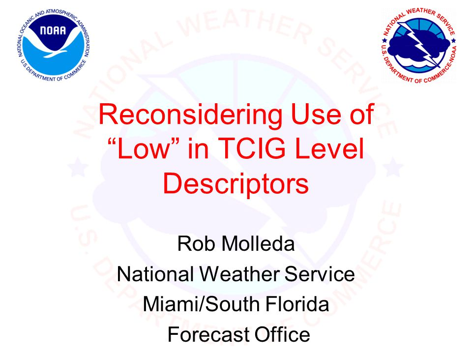 Reconsidering Use of Low in TCIG Level Descriptors Rob Molleda National Weather Service Miami/South Florida Forecast Office