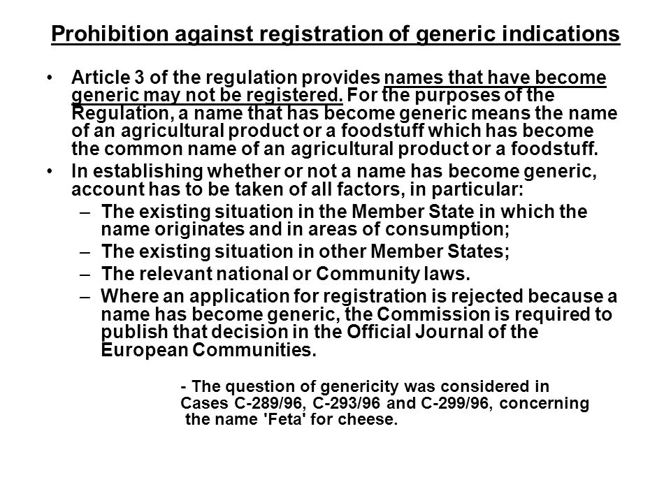 Prohibition against registration of generic indications Article 3 of the regulation provides names that have become generic may not be registered. For