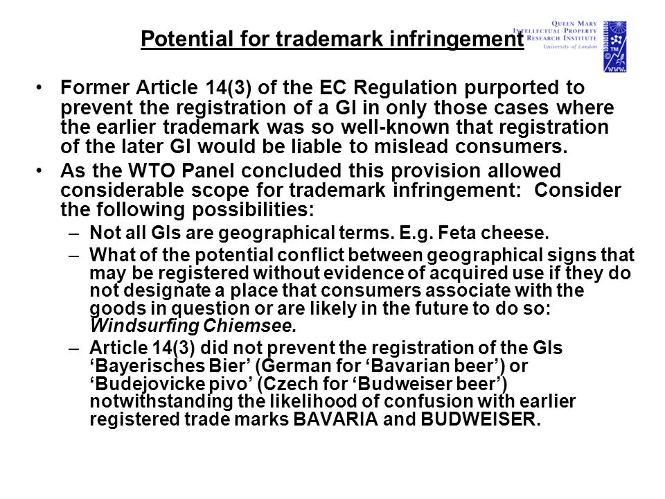 Potential for trademark infringement Former Article 14(3) of the EC Regulation purported to prevent the registration of a GI in only those cases where