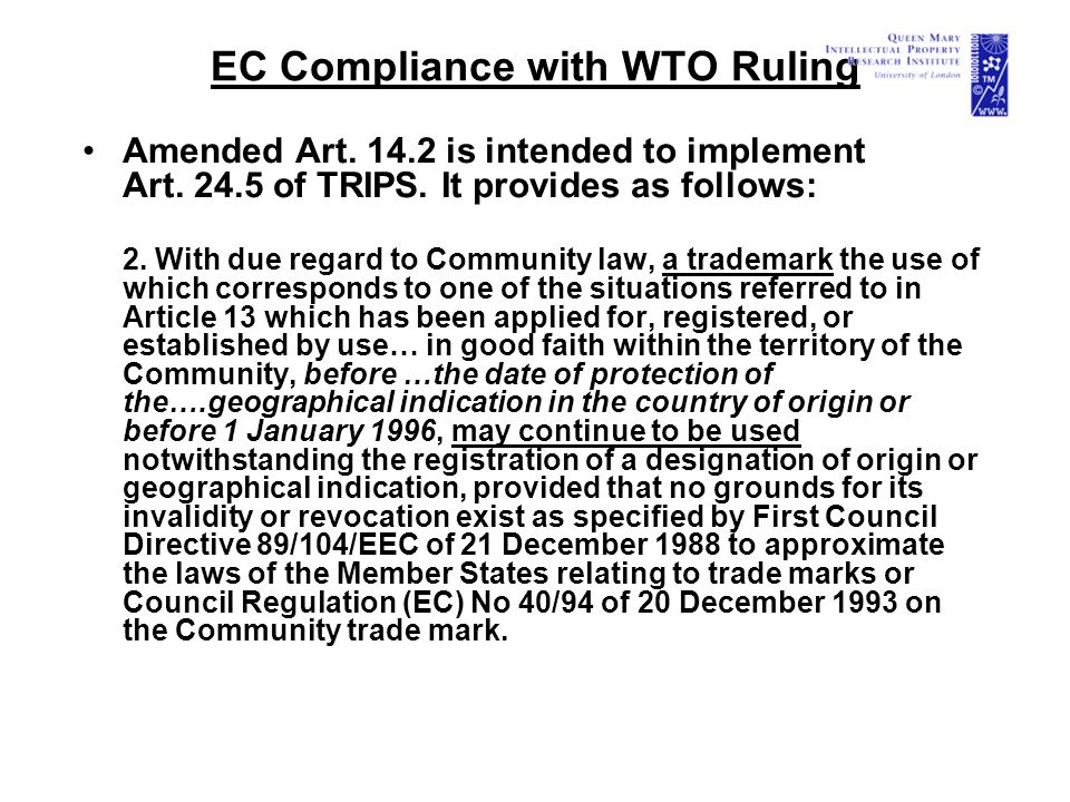 EC Compliance with WTO Ruling Amended Art. 14.2 is intended to implement Art. 24.5 of TRIPS. It provides as follows: 2. With due regard to Community l